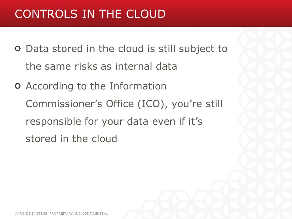 Controls in the Cloud Data stored in the cloud is still subject to the same risks as internal data.