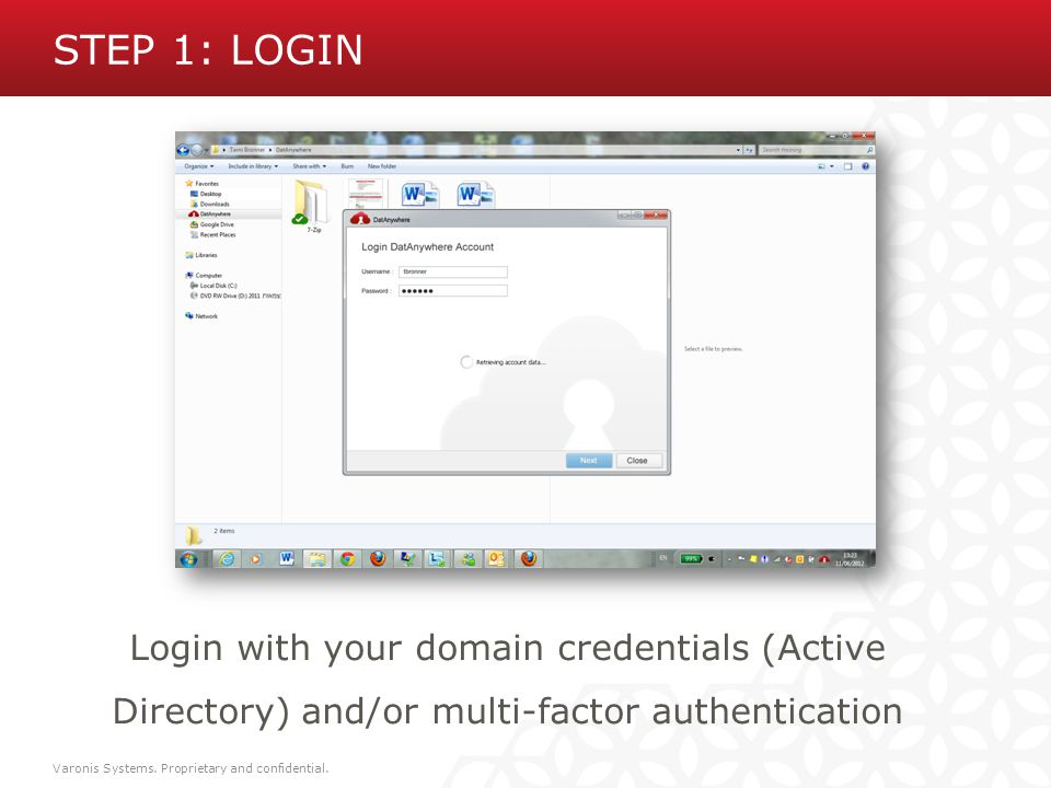 Step 1: Login AD Domain credentials. Login with your domain credentials (Active Directory) and/or multi-factor authentication.