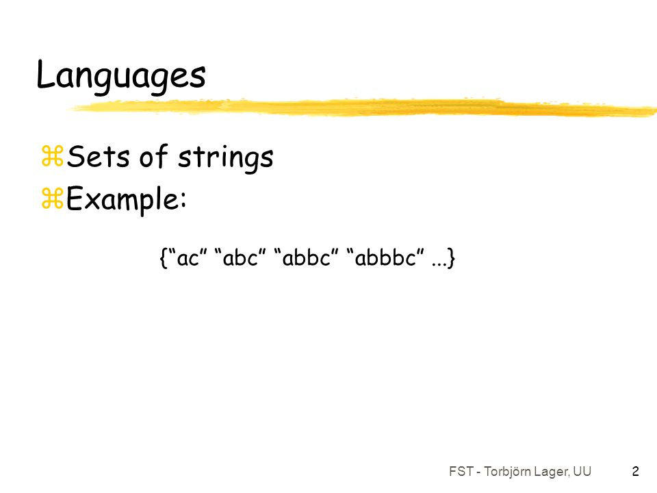 Languages Sets of strings Example: { ac abc abbc abbbc ...}
