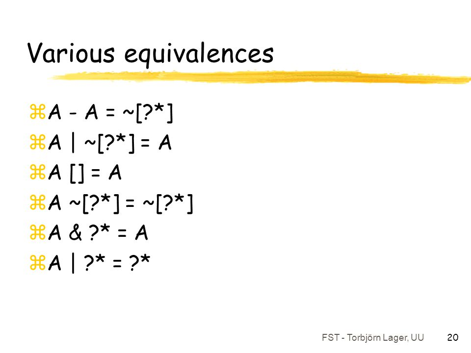 Various equivalences A - A = ~[ *] A | ~[ *] = A A [] = A