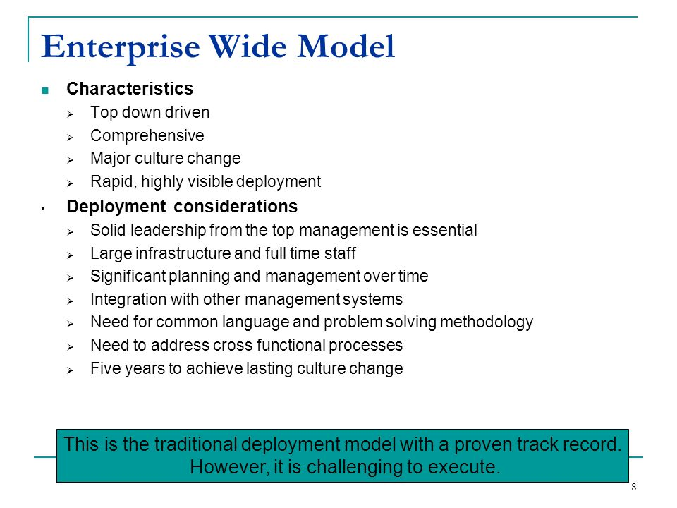 Enterprise Wide Model Characteristics. Top down driven. Comprehensive. Major culture change. Rapid, highly visible deployment.