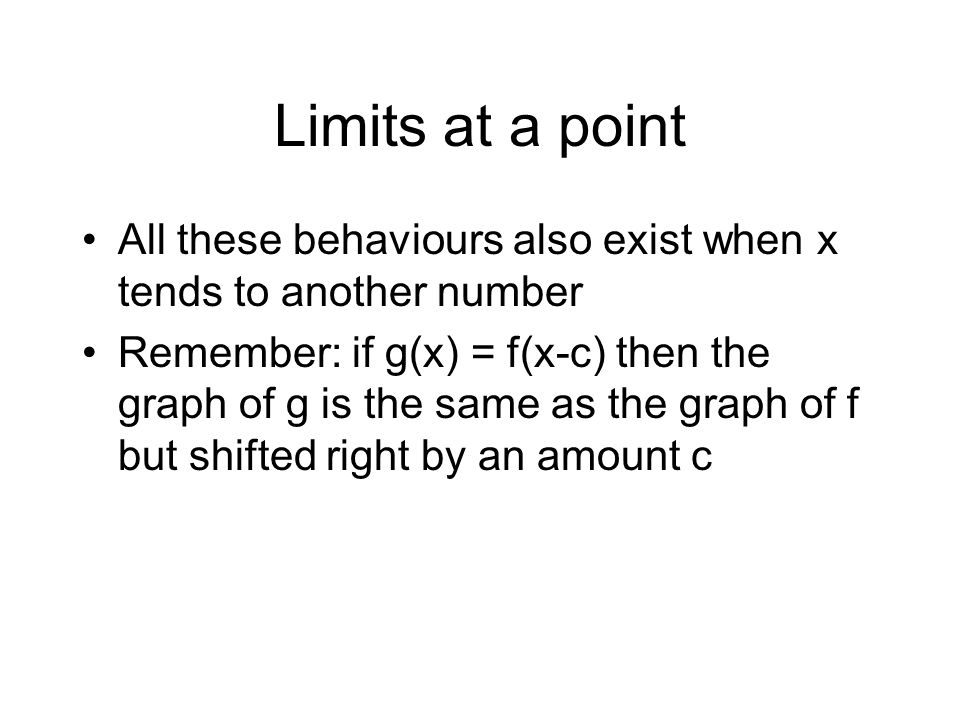 Limits at a point All these behaviours also exist when x tends to another number.