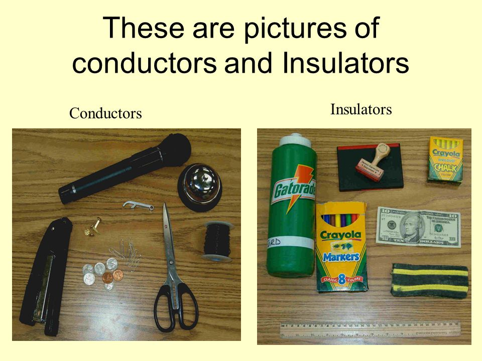 These are pictures of conductors and Insulators