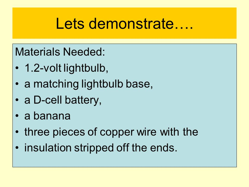 Lets demonstrate…. Materials Needed: 1.2-volt lightbulb,