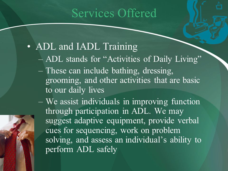 Services Offered ADL and IADL Training