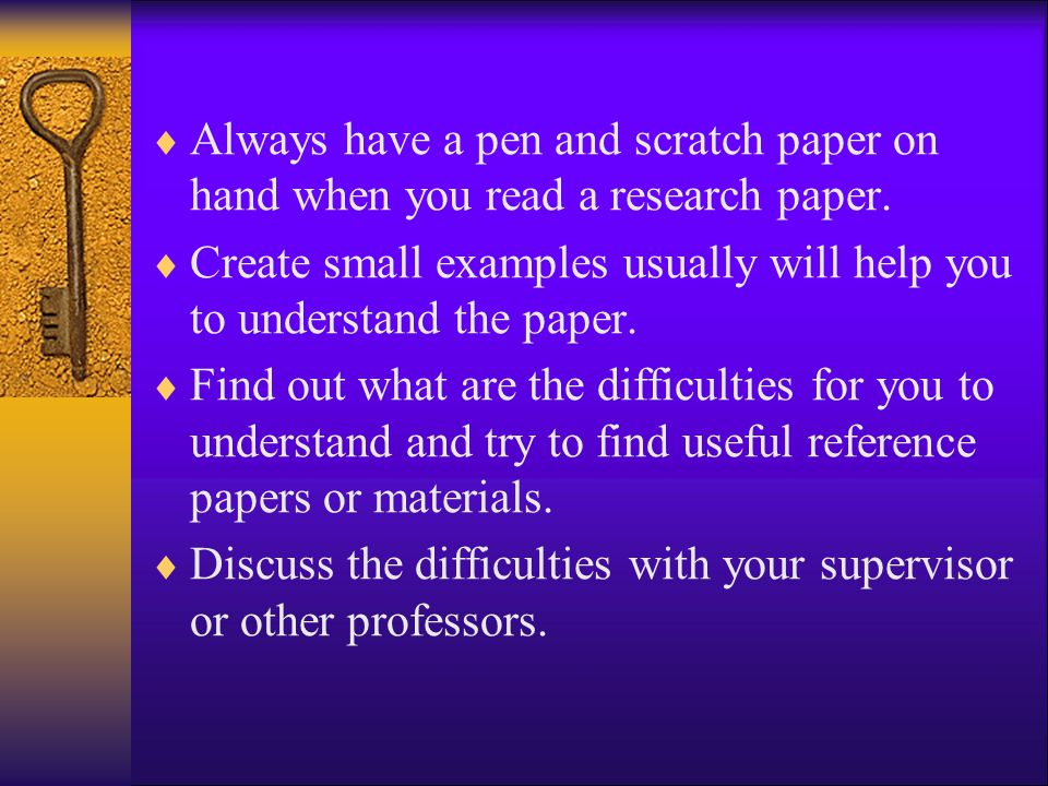Always have a pen and scratch paper on hand when you read a research paper.