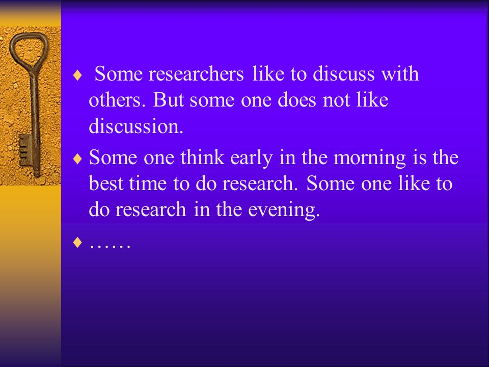 Some researchers like to discuss with others