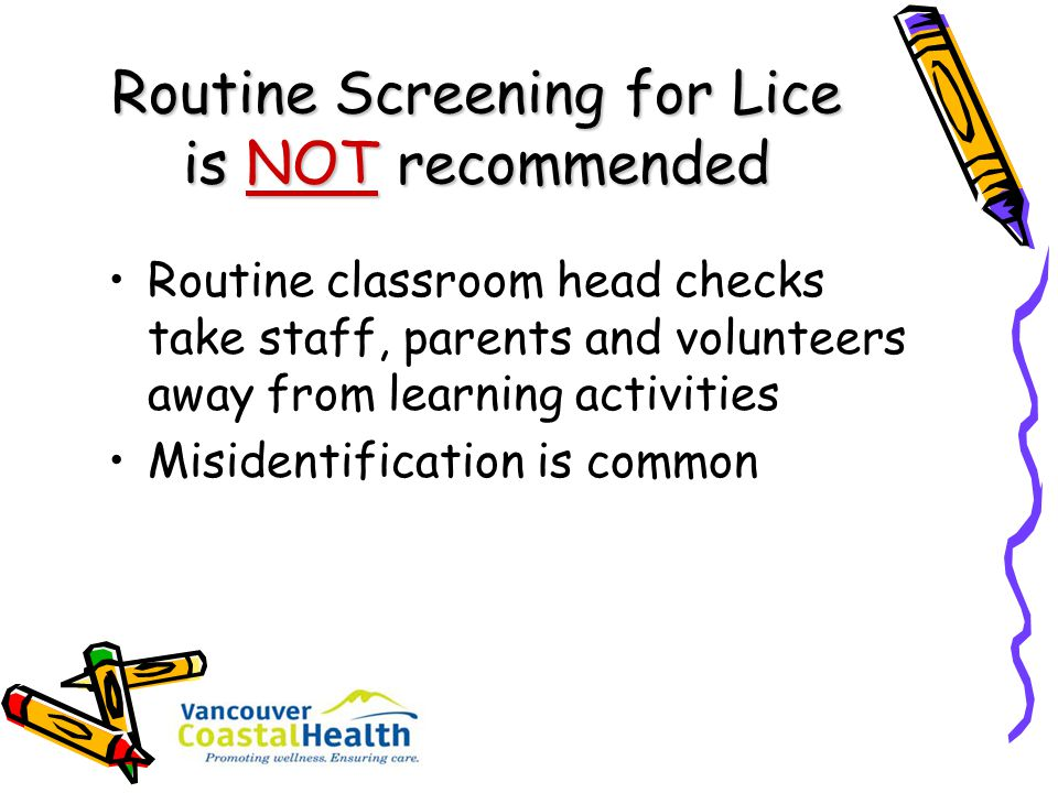 Routine Screening for Lice is NOT recommended