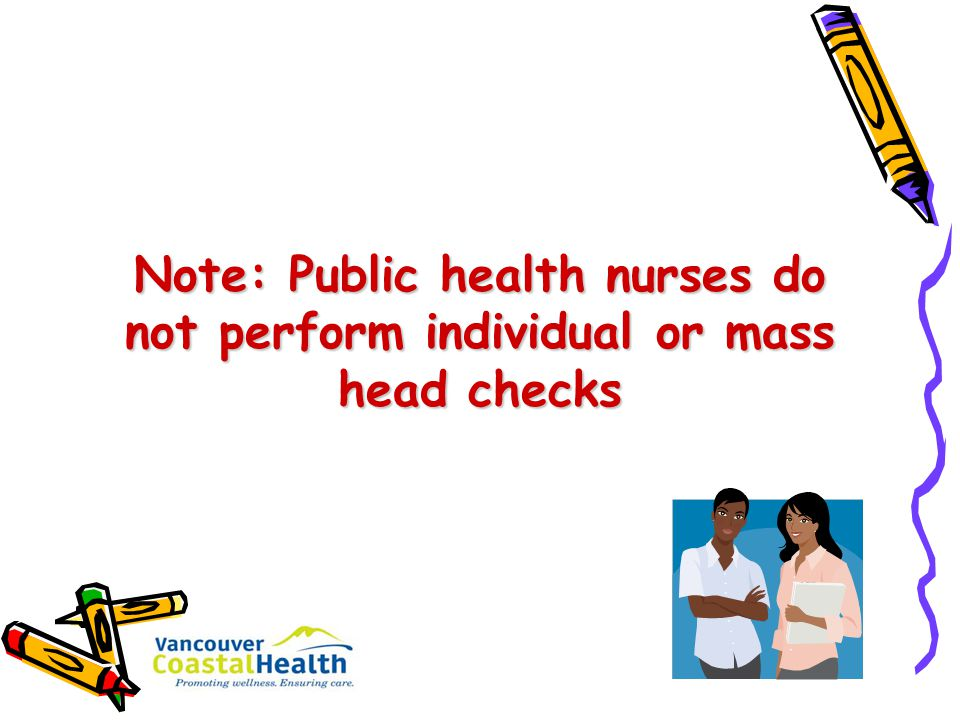 Note: Public health nurses do not perform individual or mass head checks