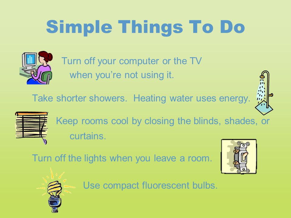 Simple Things To Do Turn off your computer or the TV
