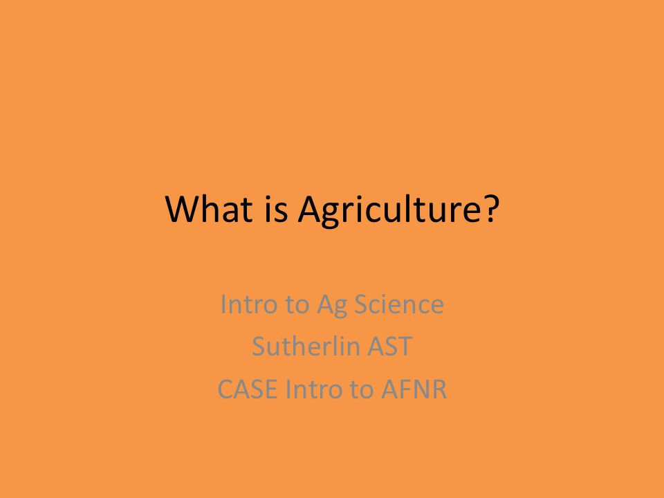 Intro to Ag Science Sutherlin AST CASE Intro to AFNR