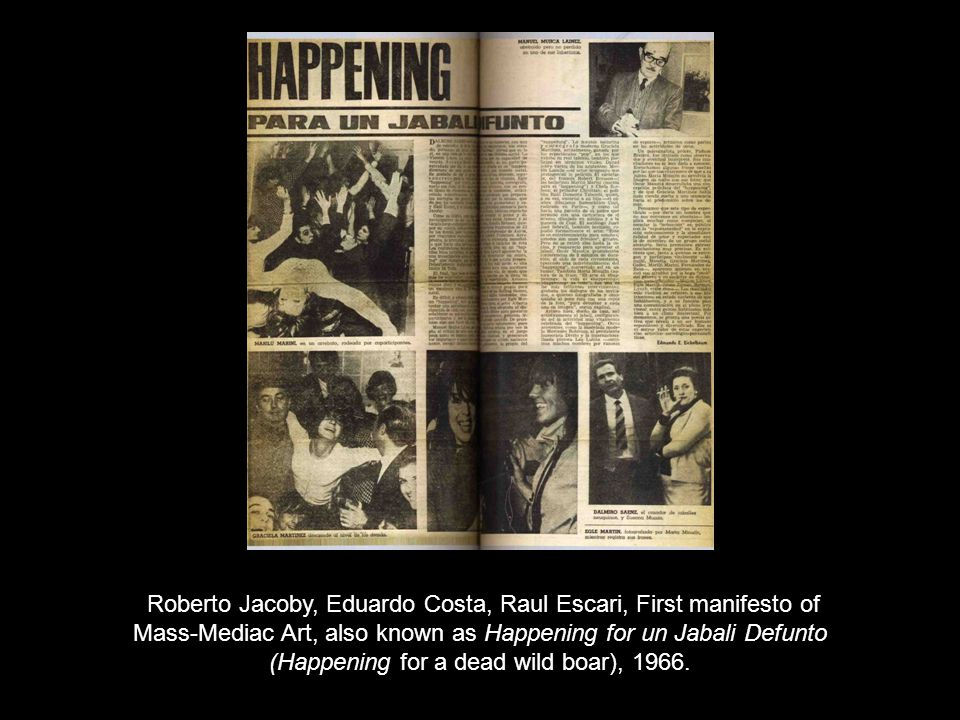 Roberto Jacoby, Eduardo Costa, Raul Escari, First manifesto of Mass-Mediac Art, also known as Happening for un Jabali Defunto (Happening for a dead wild boar), 1966.