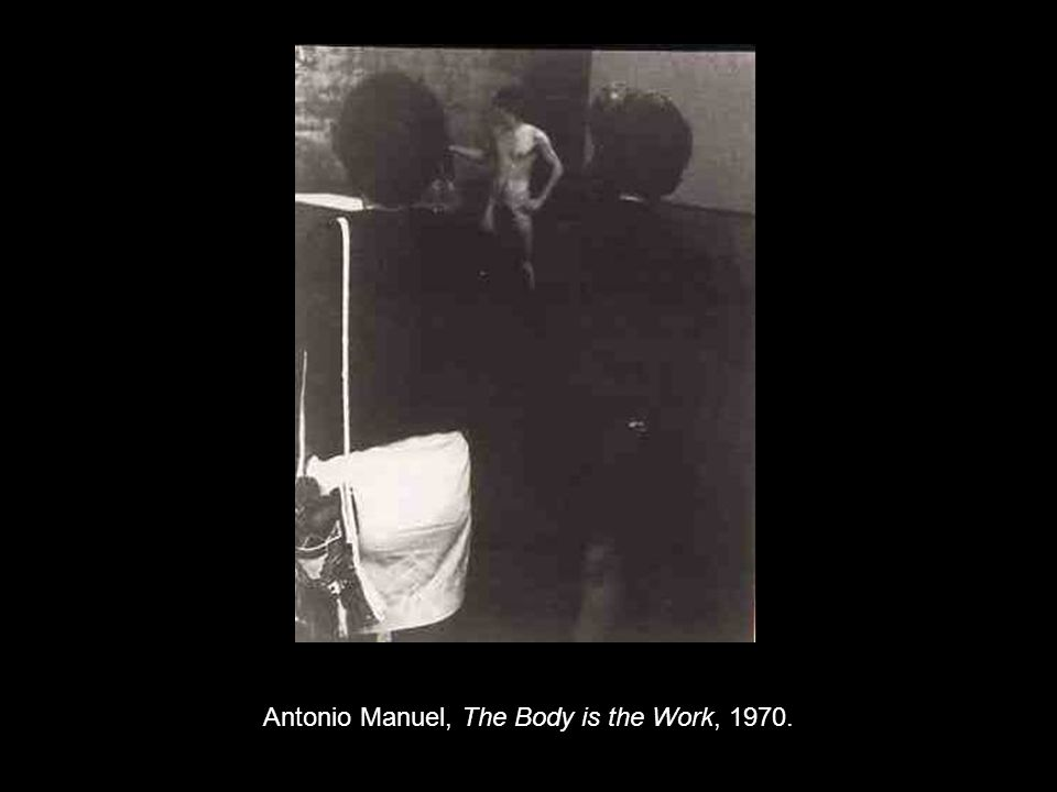 Antonio Manuel, The Body is the Work, 1970.