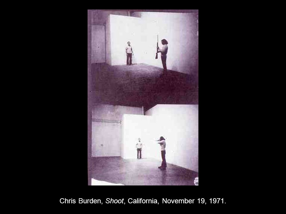 Chris Burden, Shoot, California, November 19, 1971.