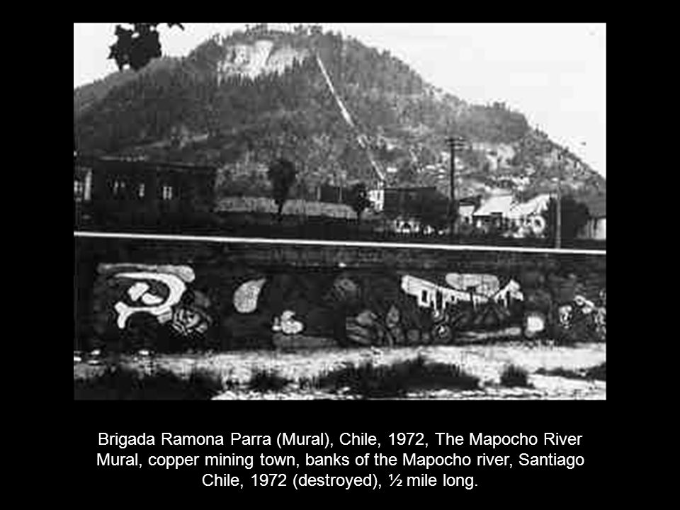 Brigada Ramona Parra (Mural), Chile, 1972, The Mapocho River Mural, copper mining town, banks of the Mapocho river, Santiago Chile, 1972 (destroyed), ½ mile long.