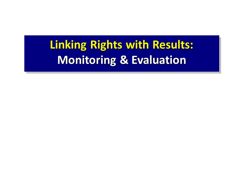 Linking Rights with Results: Monitoring & Evaluation