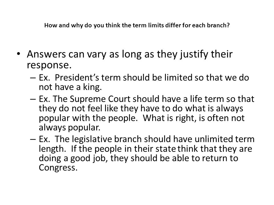 How and why do you think the term limits differ for each branch