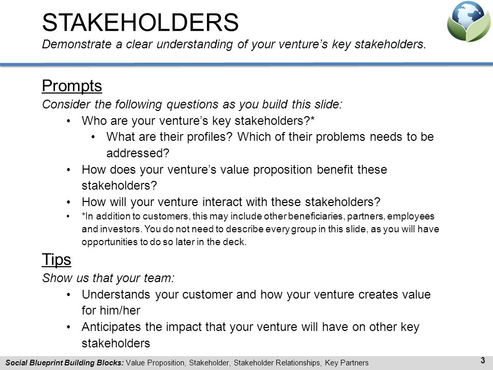 STAKEHOLDERS Demonstrate a clear understanding of your venture's key stakeholders.