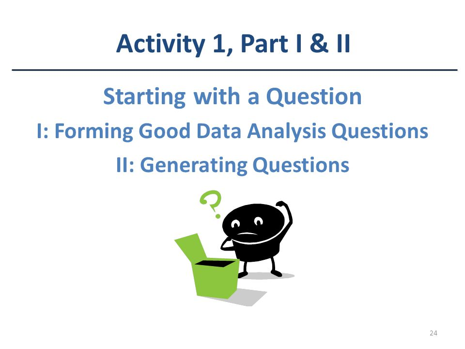 Activity 1, Part I & II Starting with a Question