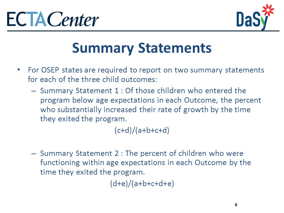 Summary Statements For OSEP states are required to report on two summary statements for each of the three child outcomes: