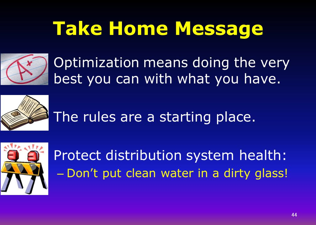 Take Home Message Optimization means doing the very best you can with what you have. The rules are a starting place.