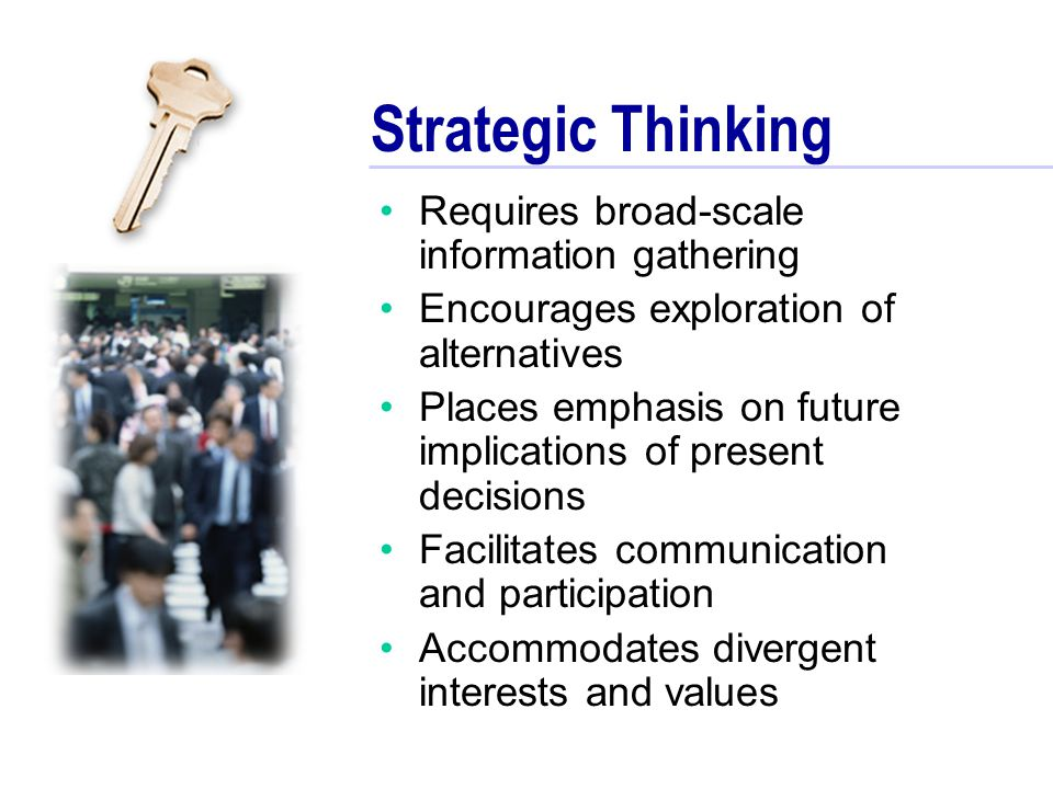 Strategic Thinking Requires broad-scale information gathering