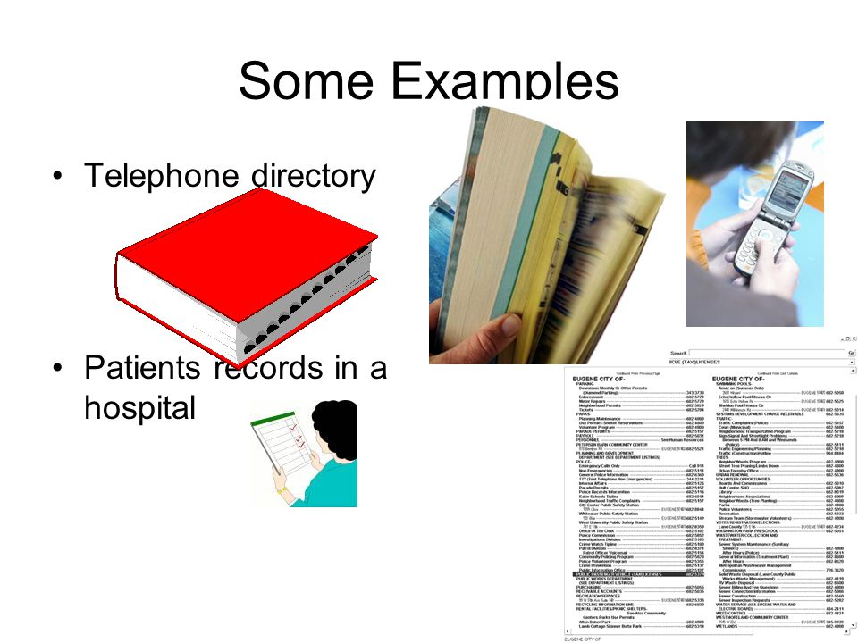 Some Examples Telephone directory Patients records in a hospital