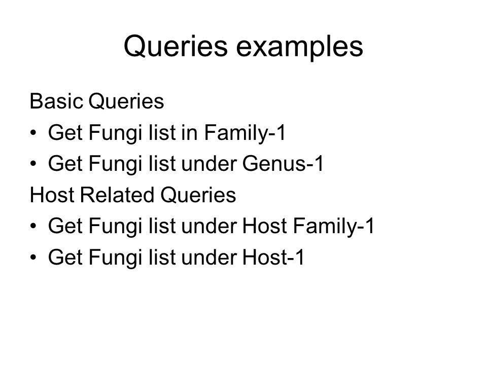 Queries examples Basic Queries Get Fungi list in Family-1