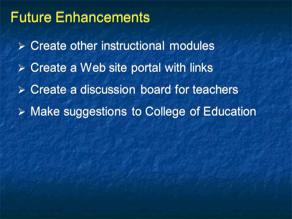 Future Enhancements Create other instructional modules