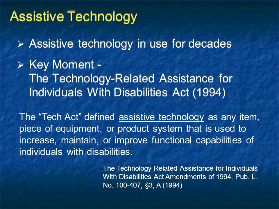 Assistive Technology Assistive technology in use for decades