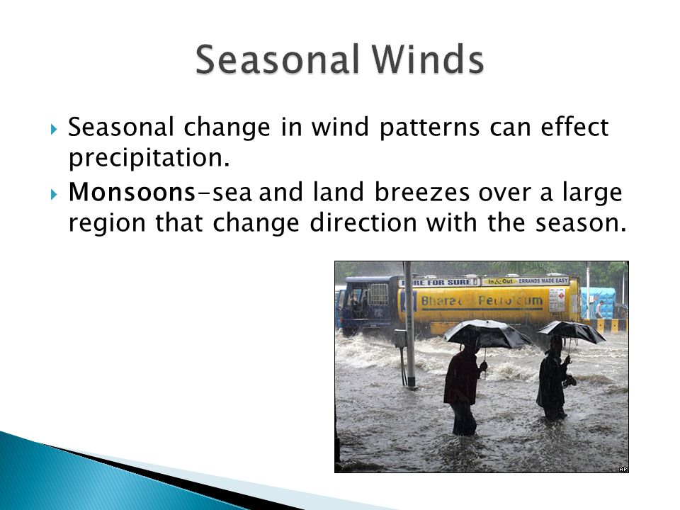 Seasonal Winds Seasonal change in wind patterns can effect precipitation.