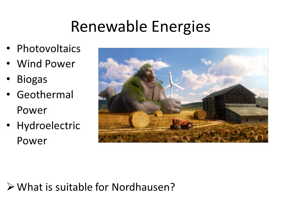 Renewable Energies Photovoltaics Wind Power Biogas Geothermal Power
