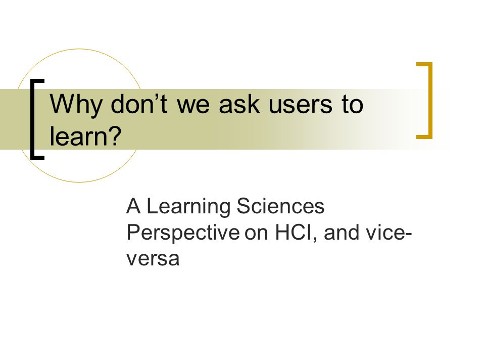 Why don't we ask users to learn