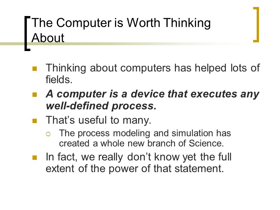 The Computer is Worth Thinking About