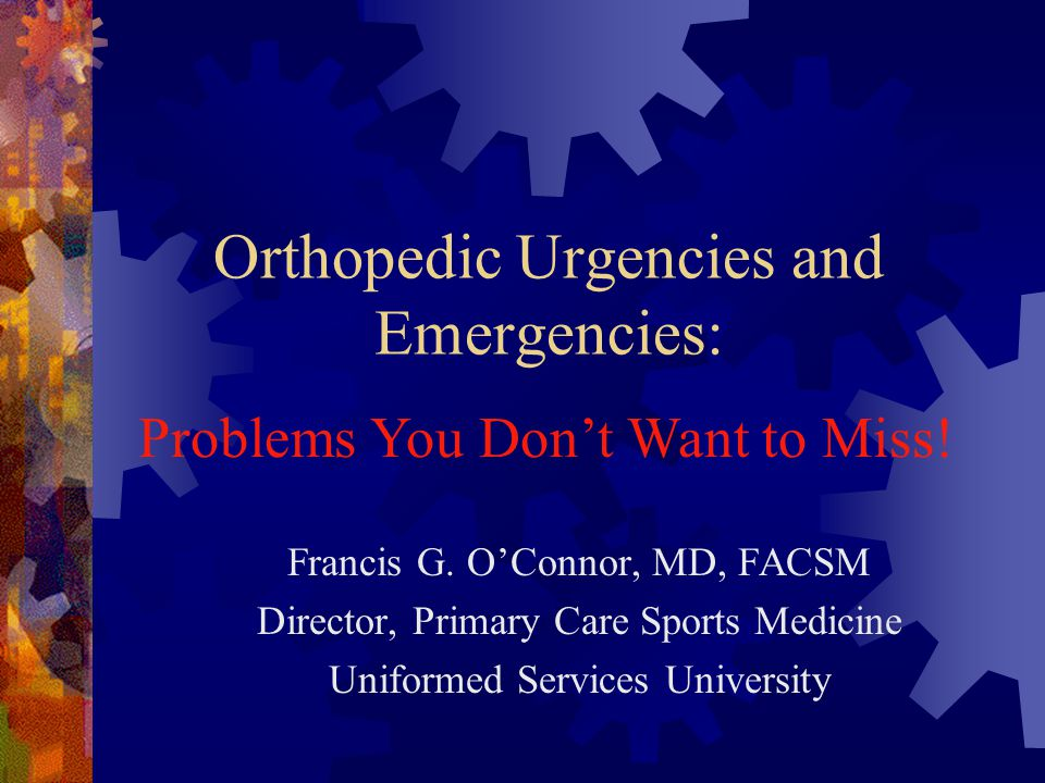 Orthopedic Urgencies and Emergencies: