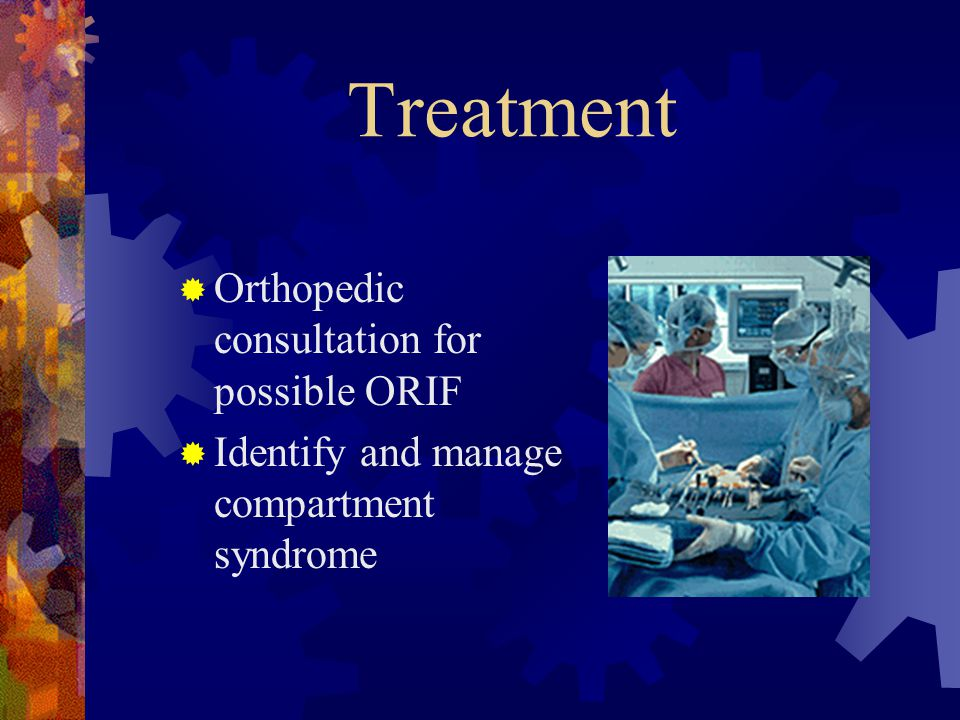 Treatment Orthopedic consultation for possible ORIF
