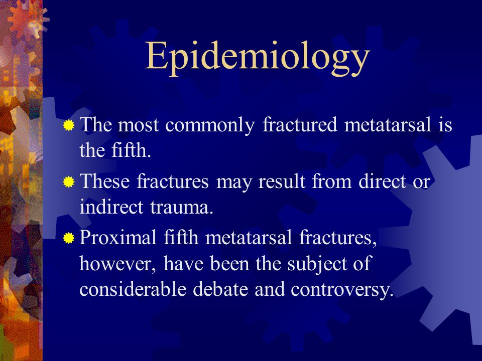 Epidemiology The most commonly fractured metatarsal is the fifth.