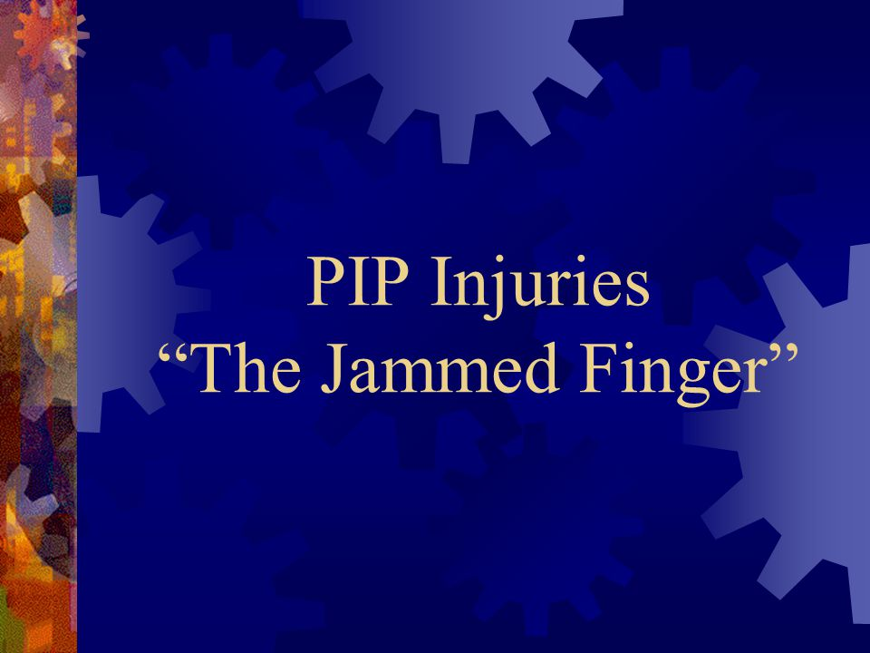PIP Injuries The Jammed Finger