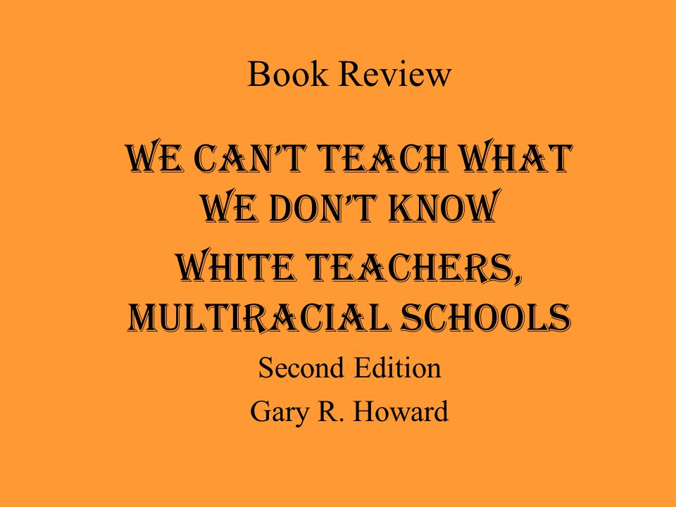 We Can't Teach What We Don't Know White Teachers, Multiracial Schools
