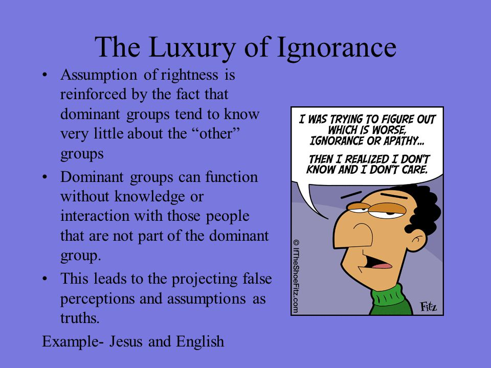 The Luxury of Ignorance
