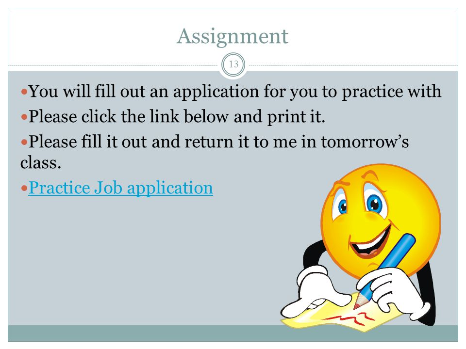 Assignment You will fill out an application for you to practice with