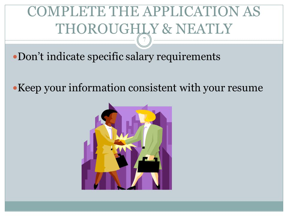 COMPLETE THE APPLICATION AS THOROUGHLY & NEATLY