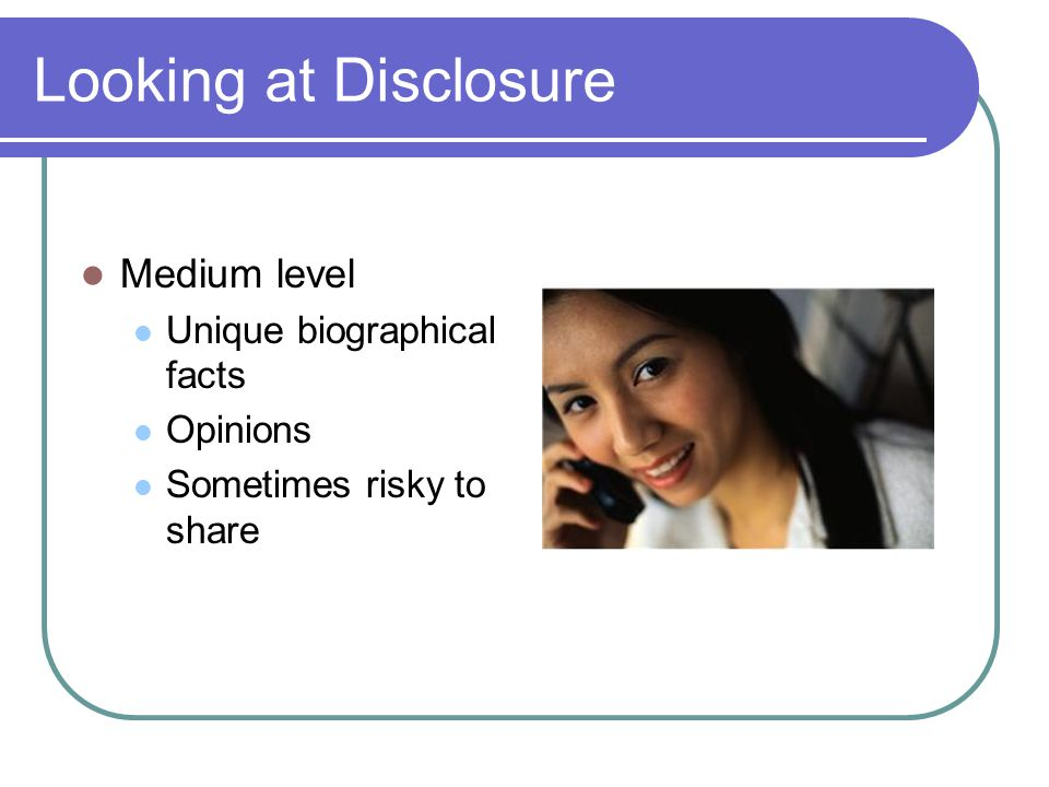 Looking at Disclosure Medium level Unique biographical facts Opinions
