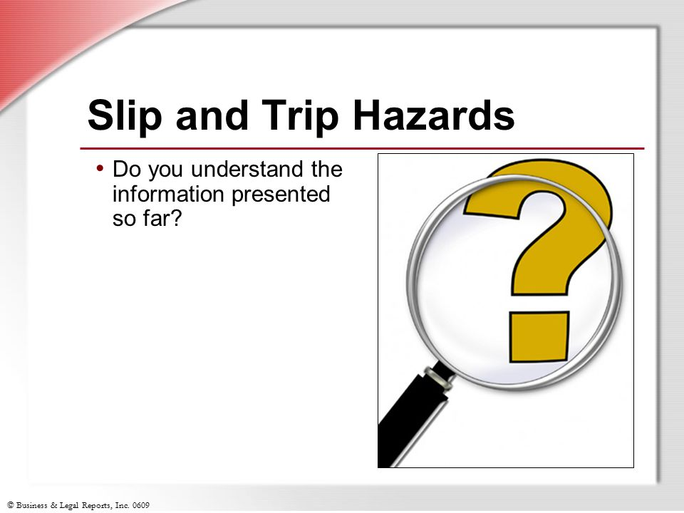 Slip and Trip Hazards Do you understand the information presented so far Slide Show Notes.