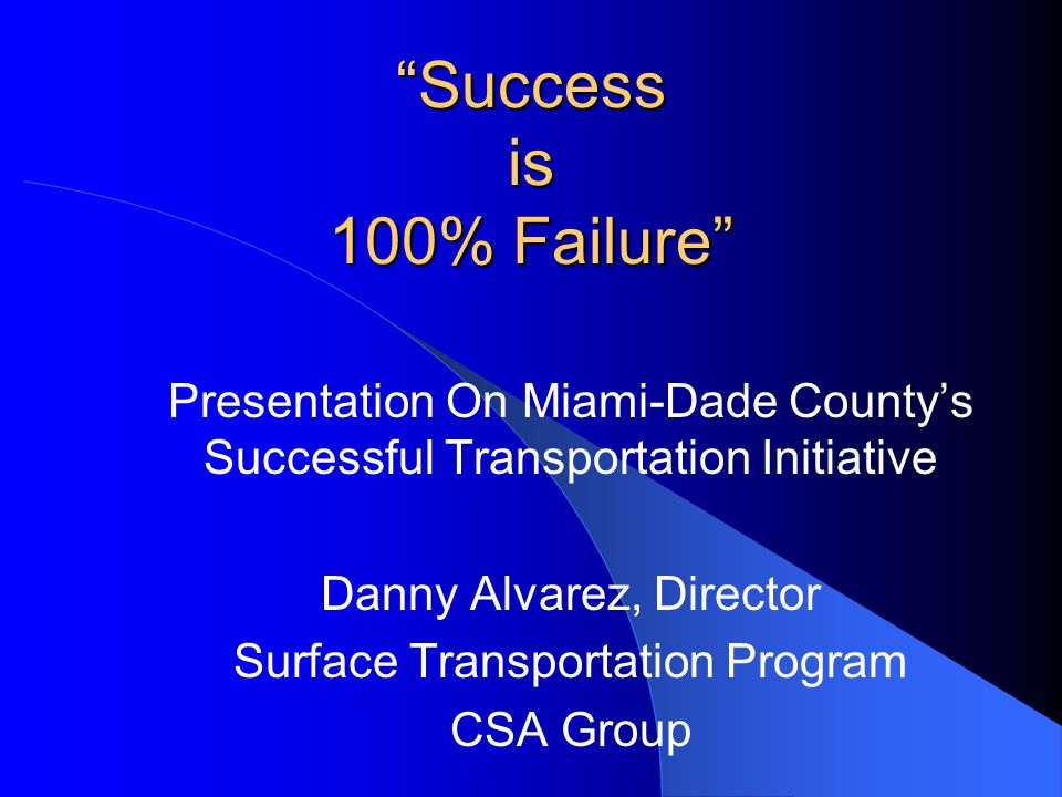 Success is 100% Failure Presentation On Miami-Dade County's Successful Transportation Initiative.