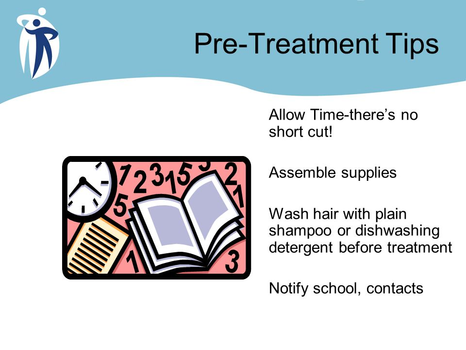 Pre-Treatment Tips Allow Time-there's no short cut! Assemble supplies