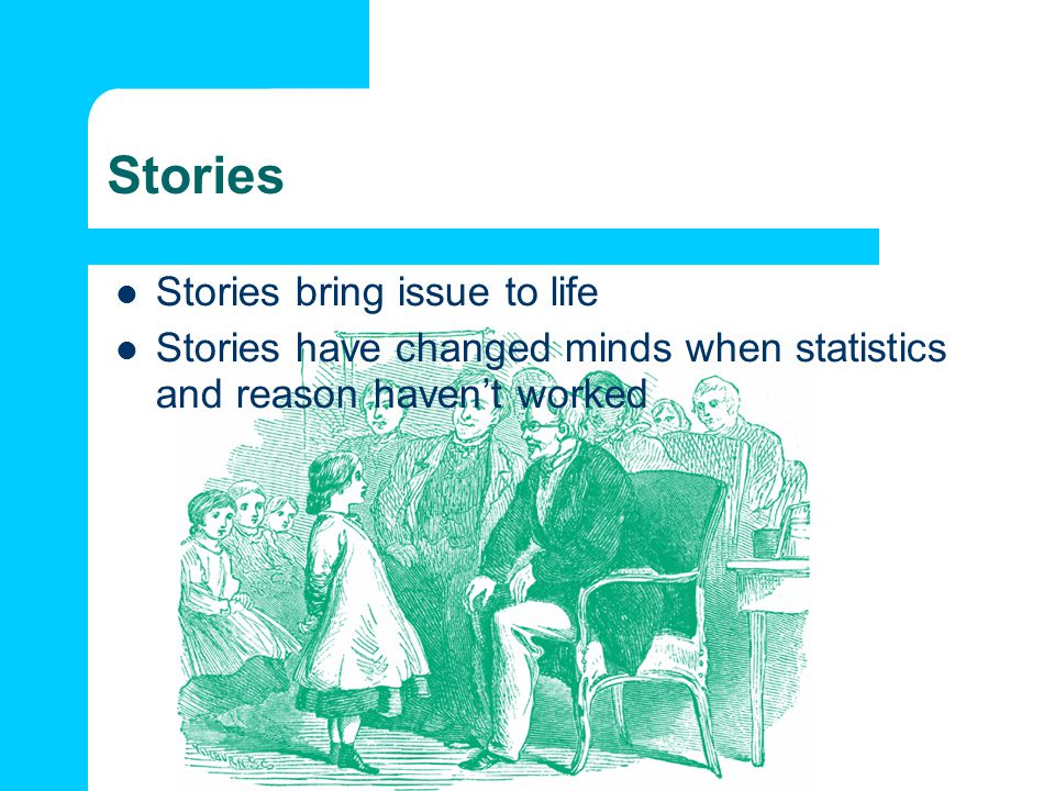 Stories Stories bring issue to life