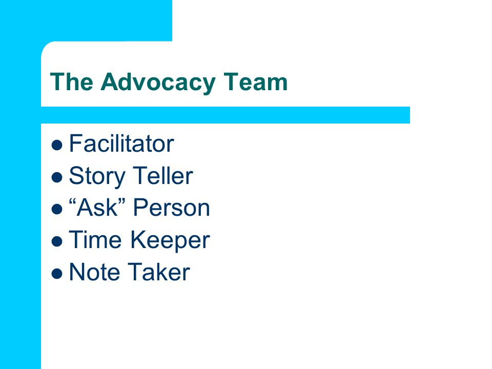 The Advocacy Team Facilitator Story Teller Ask Person Time Keeper Note Taker
