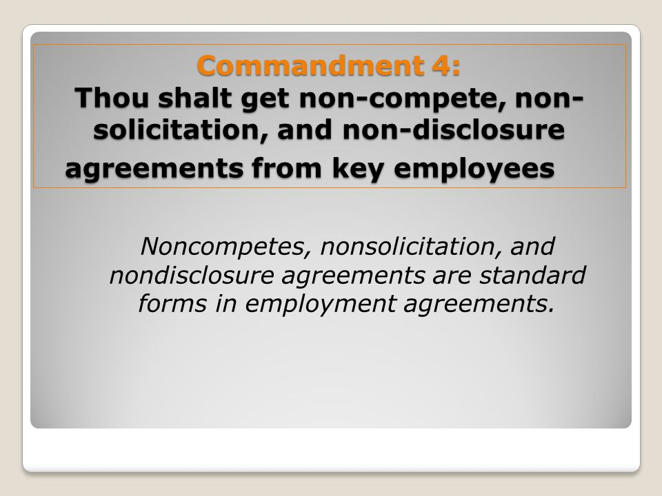 Commandment 4: Thou shalt get non-compete, non-solicitation, and non-disclosure agreements from key employees