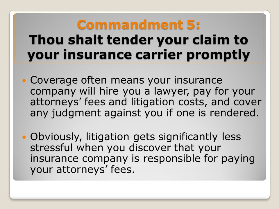 Commandment 5: Thou shalt tender your claim to your insurance carrier promptly